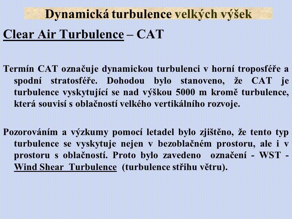 Clear Air Turbulence – CAT Termín CAT označuje dynamickou turbulenci v horní troposféře a spodní stratosféře. Dohodou bylo stanoveno, že CAT je turbul