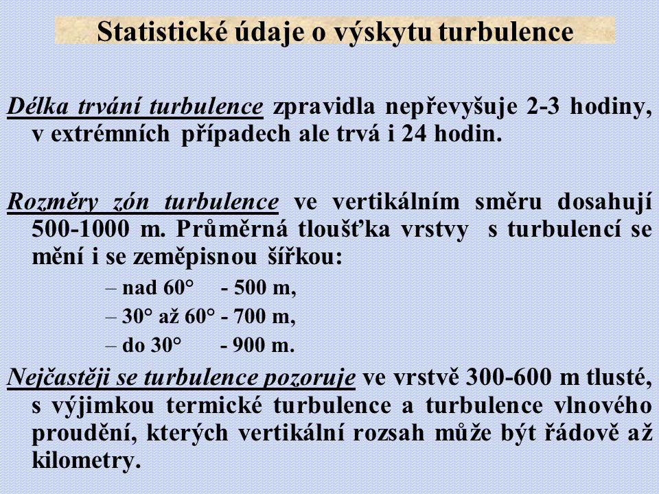Délka trvání turbulence zpravidla nepřevyšuje 2-3 hodiny, v extrémních případech ale trvá i 24 hodin. Rozměry zón turbulence ve vertikálním směru dosa