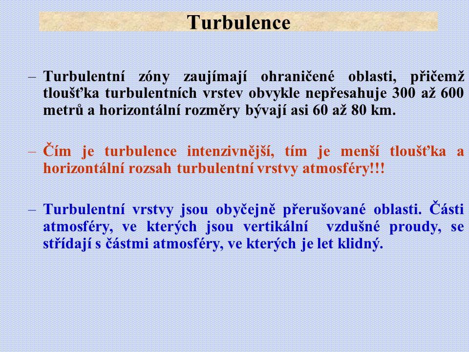 –Turbulentní zóny zaujímají ohraničené oblasti, přičemž tloušťka turbulentních vrstev obvykle nepřesahuje 300 až 600 metrů a horizontální rozměry býva