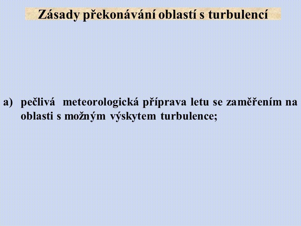 a)pečlivá meteorologická příprava letu se zaměřením na oblasti s možným výskytem turbulence; Zásady překonávání oblastí s turbulencí