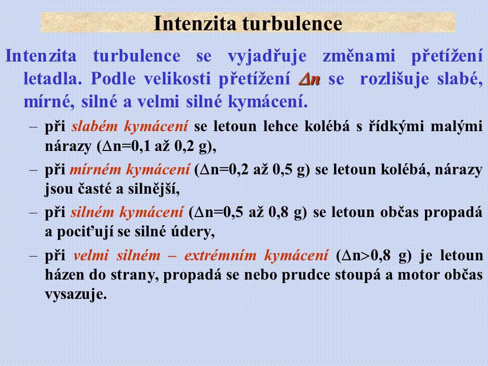  n Intenzita turbulence se vyjadřuje změnami přetížení letadla. Podle velikosti přetížení  n se rozlišuje slabé, mírné, silné a velmi silné kymácení