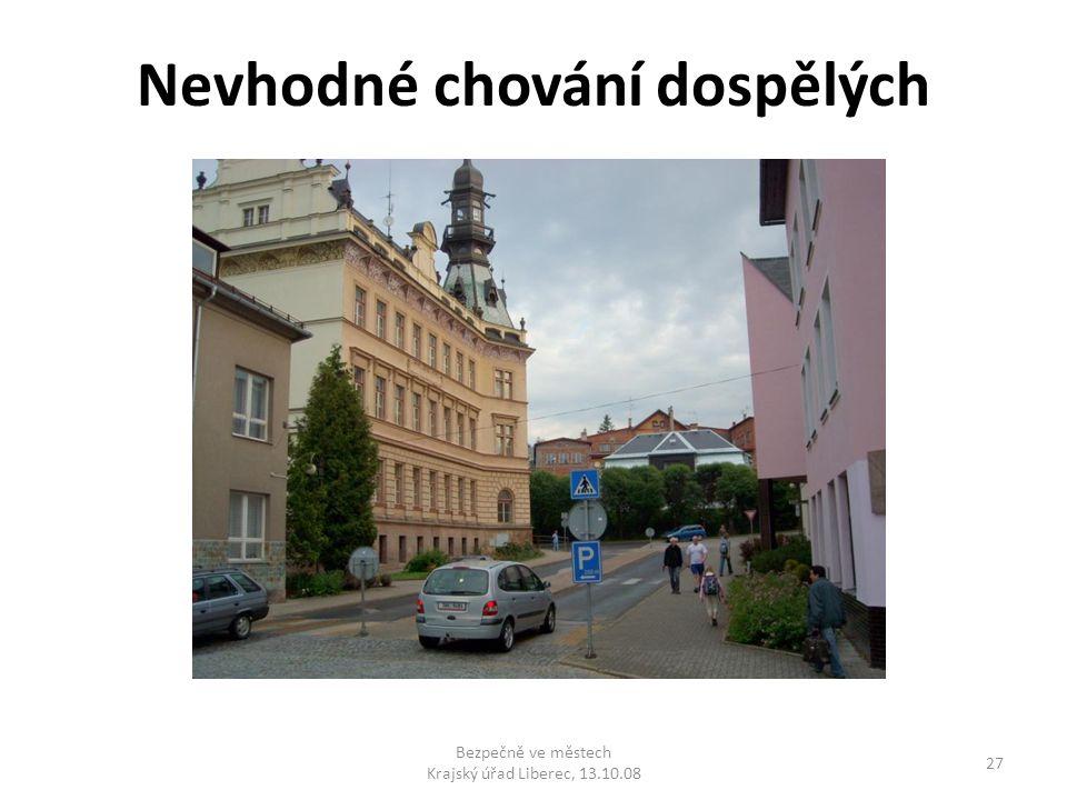 Nevhodné chování dospělých 27 Bezpečně ve městech Krajský úřad Liberec, 13.10.08