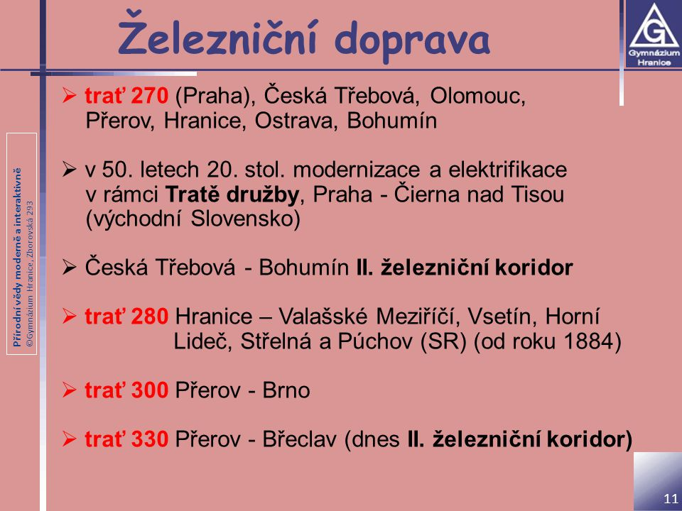 Přírodní vědy moderně a interaktivně ©Gymnázium Hranice, Zborovská 293 Železniční doprava  trať 270 (Praha), Česká Třebová, Olomouc, Přerov, Hranice,