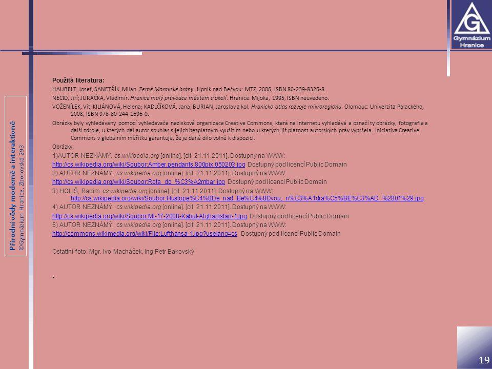 Přírodní vědy moderně a interaktivně ©Gymnázium Hranice, Zborovská 293 Použitá literatura: HAUBELT, Josef; SANETŘÍK, Milan. Země Moravské brány. Lipní