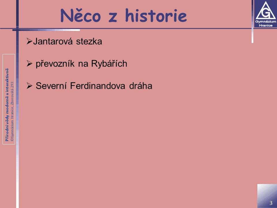 Přírodní vědy moderně a interaktivně ©Gymnázium Hranice, Zborovská 293 Jantarová stezka  starověká obchodní cesta, po které se dopravoval jantar  doprava jantaru z pobřežních oblastí Severního a Baltského moře po Visle a Dněpru do Itálie, Řecka, k Černému moři a do Egypta  fungovala již př.n.l.