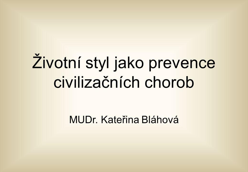 Životní styl jako prevence civilizačních chorob MUDr. Kateřina Bláhová