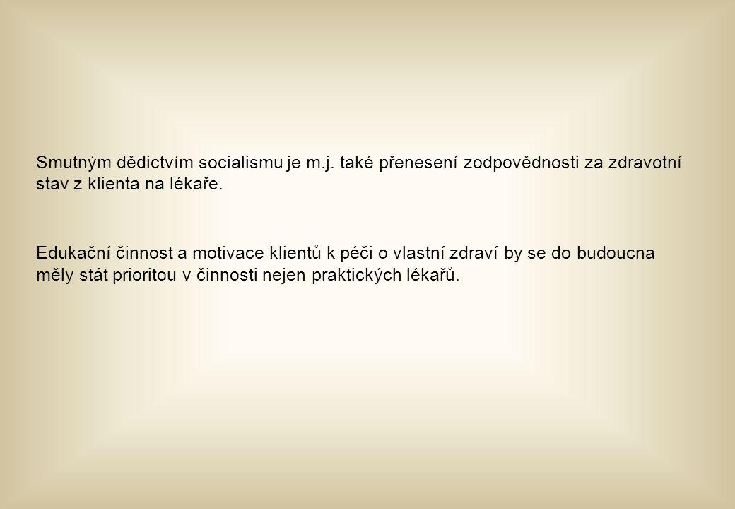 Smutným dědictvím socialismu je m.j. také přenesení zodpovědnosti za zdravotní stav z klienta na lékaře. Edukační činnost a motivace klientů k péči o