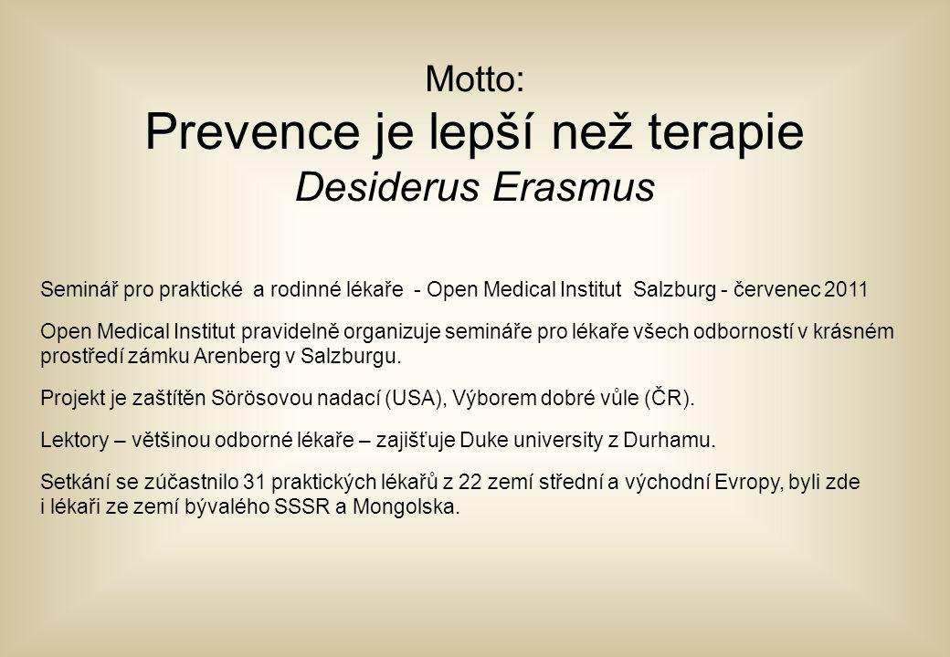 Motto: Prevence je lepší než terapie Desiderus Erasmus Seminář pro praktické a rodinné lékaře - Open Medical Institut Salzburg - červenec 2011 Open Medical Institut pravidelně organizuje semináře pro lékaře všech odborností v krásném prostředí zámku Arenberg v Salzburgu.