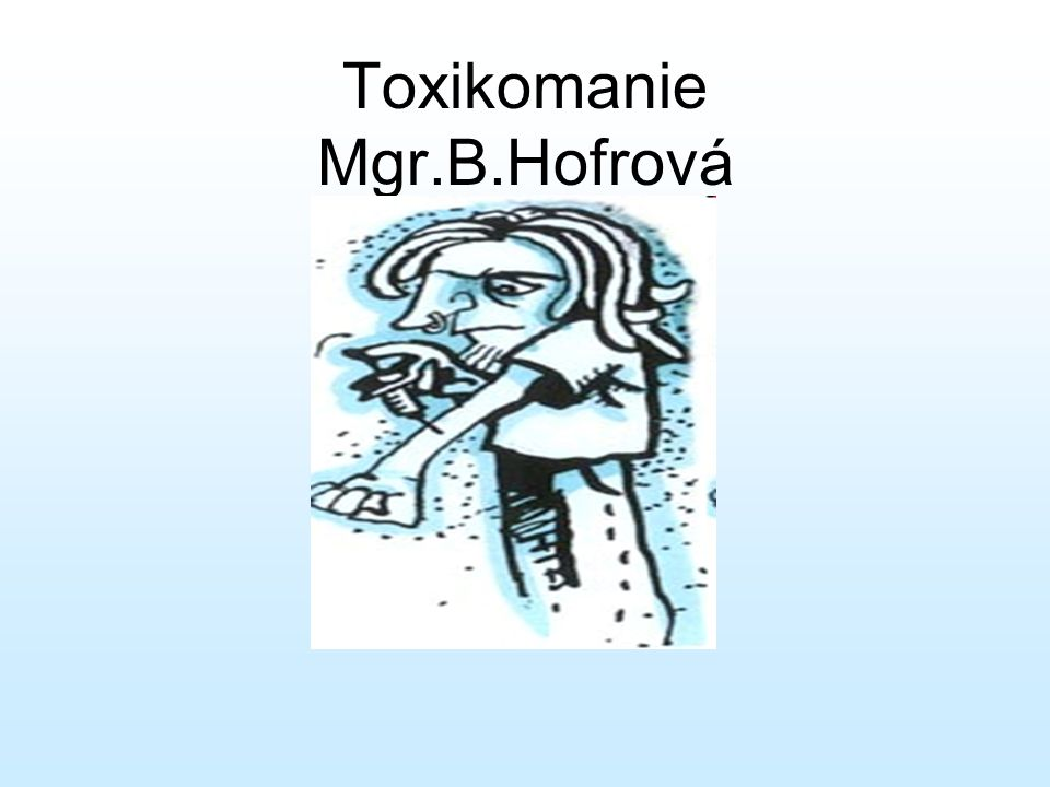 Toxikomanie Mgr.B.Hofrová
