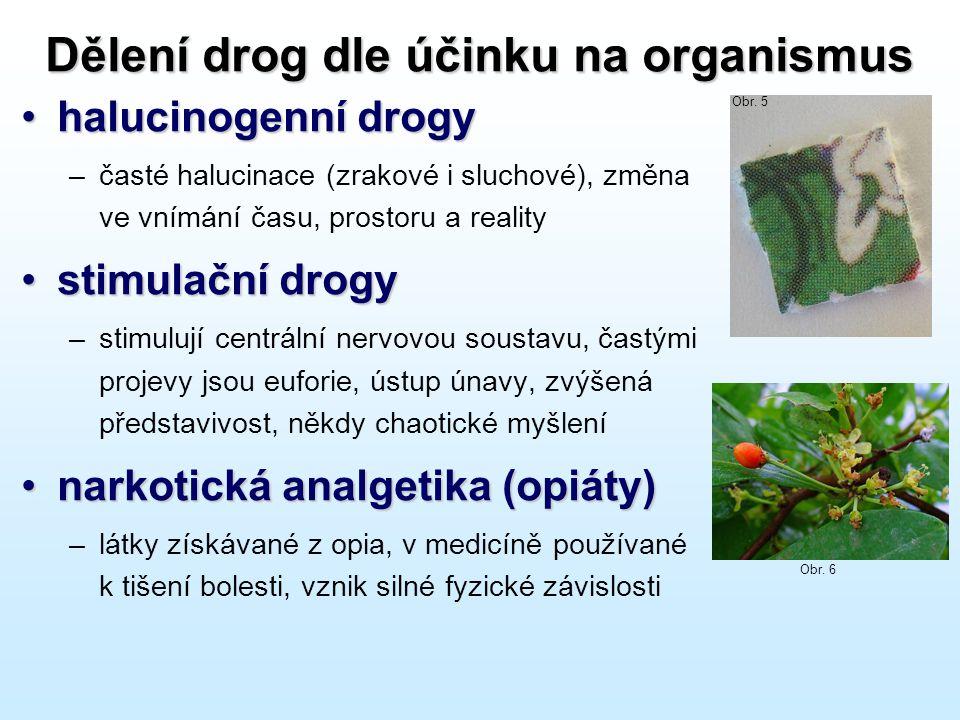Dělení drog dle účinku na organismus •halucinogenní drogy –časté halucinace (zrakové i sluchové), změna ve vnímání času, prostoru a reality •stimulačn