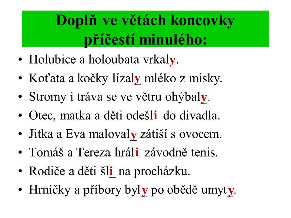 Doplň ve větách koncovky příčestí minulého: •Holubice a holoubata vrkal_.