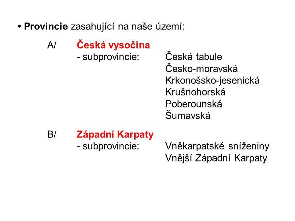 • Provincie zasahující na naše území: A/Česká vysočina - subprovincie:Česká tabule Česko-moravská Krkonošsko-jesenická Krušnohorská Poberounská Šumavs