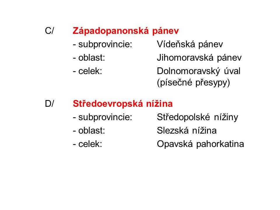 C/Západopanonská pánev - subprovincie:Vídeňská pánev - oblast:Jihomoravská pánev - celek:Dolnomoravský úval (písečné přesypy) D/Středoevropská nížina