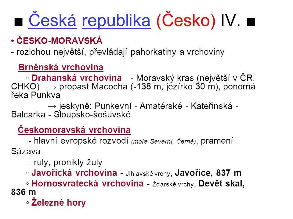 ■ Česká republika (Česko) IV. ■ • ČESKO-MORAVSKÁ - rozlohou největší, převládají pahorkatiny a vrchoviny Brněnská vrchovina ◦ Drahanská vrchovina - Mo