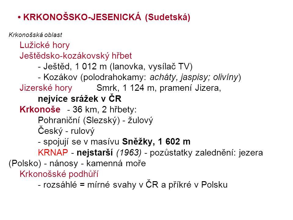 • KRKONOŠSKO-JESENICKÁ (Sudetská) Krkonošská oblast Lužické hory Ještědsko-kozákovský hřbet - Ještěd, 1 012 m (lanovka, vysílač TV) - Kozákov (polodra