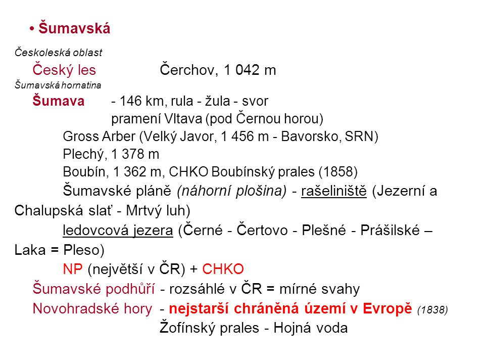 • Šumavská Českoleská oblast Český lesČerchov, 1 042 m Šumavská hornatina Šumava - 146 km, rula - žula - svor pramení Vltava (pod Černou horou) Gross