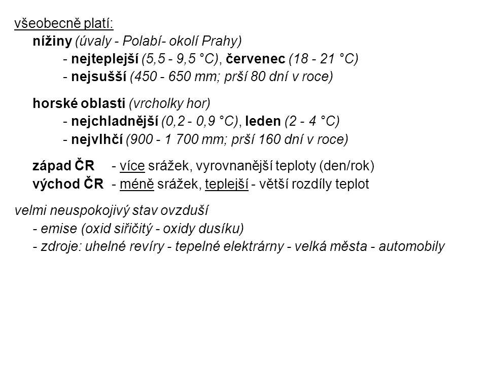 všeobecně platí: nížiny (úvaly - Polabí- okolí Prahy) - nejteplejší (5,5 - 9,5 °C), červenec (18 - 21 °C) - nejsušší (450 - 650 mm; prší 80 dní v roce