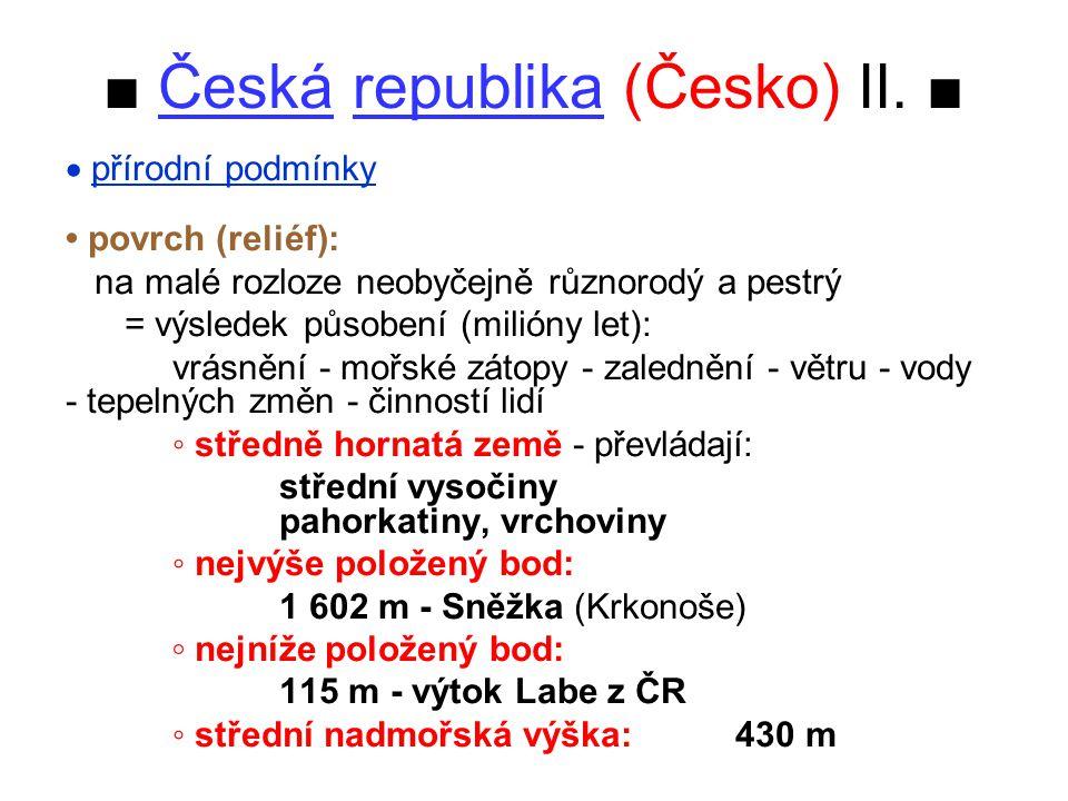 ▪ členění: a/ nadmořská výška (% území ČR) nížiny (do 200 m n.m.) 5 vysočiny- střední (do 1 000 m n.m.)93 - vyšší (nad 1 000 m n.m.) 2 do 500 m n.m.67 501 - 1000 m n.m.32 nad 1000 m n.m.