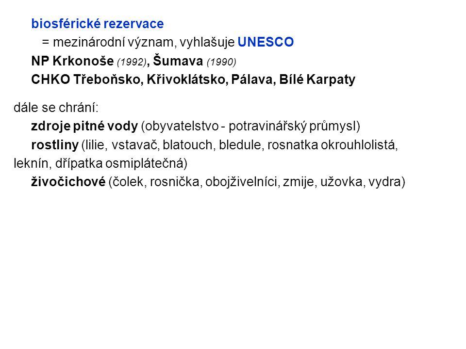 biosférické rezervace = mezinárodní význam, vyhlašuje UNESCO NP Krkonoše (1992), Šumava (1990) CHKO Třeboňsko, Křivoklátsko, Pálava, Bílé Karpaty dále