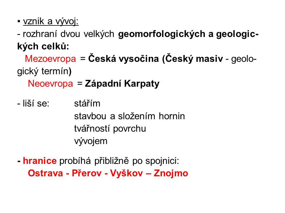 ▪ vznik a vývoj: - rozhraní dvou velkých geomorfologických a geologic- kých celků: Mezoevropa = Česká vysočina (Český masiv - geolo- gický termín) Neo