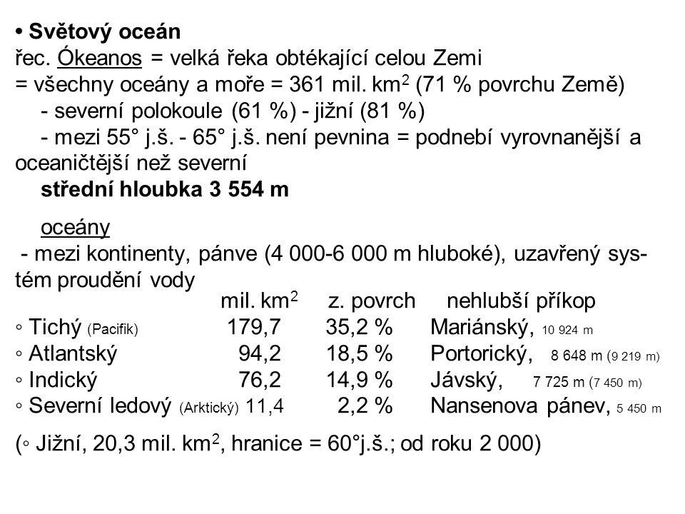 • Světový oceán řec.Ókeanos = velká řeka obtékající celou Zemi = všechny oceány a moře = 361 mil.