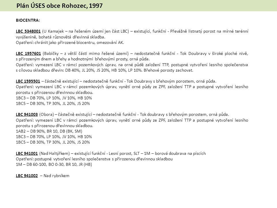 Plán ÚSES obce Rohozec, 1997 BIOCENTRA: LBC 5348001 (U Kamajek – na řešeném území jen část LBC) – existující, funkční - Převážně listnatý porost na mírné terénní vyvýšenině, bohatá různovětá dřevinná skladba.