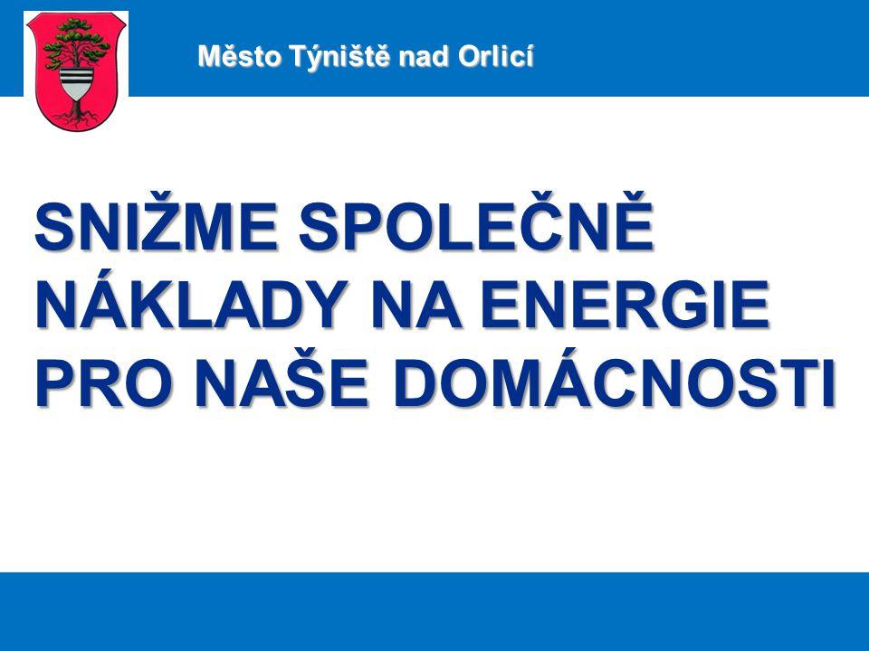 SNIŽME SPOLEČNĚ NÁKLADY NA ENERGIE PRO NAŠE DOMÁCNOSTI Město Týniště nad Orlicí