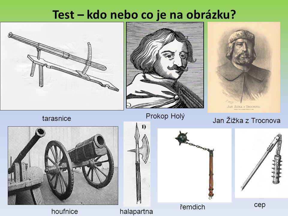 Test – kdo nebo co je na obrázku? tarasnice Prokop Holý Jan Žižka z Trocnova houfnicehalapartna řemdich cep