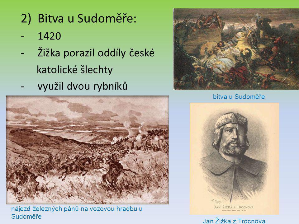 2)Bitva u Sudoměře: -1420 -Žižka porazil oddíly české katolické šlechty -využil dvou rybníků nájezd železných pánů na vozovou hradbu u Sudoměře bitva