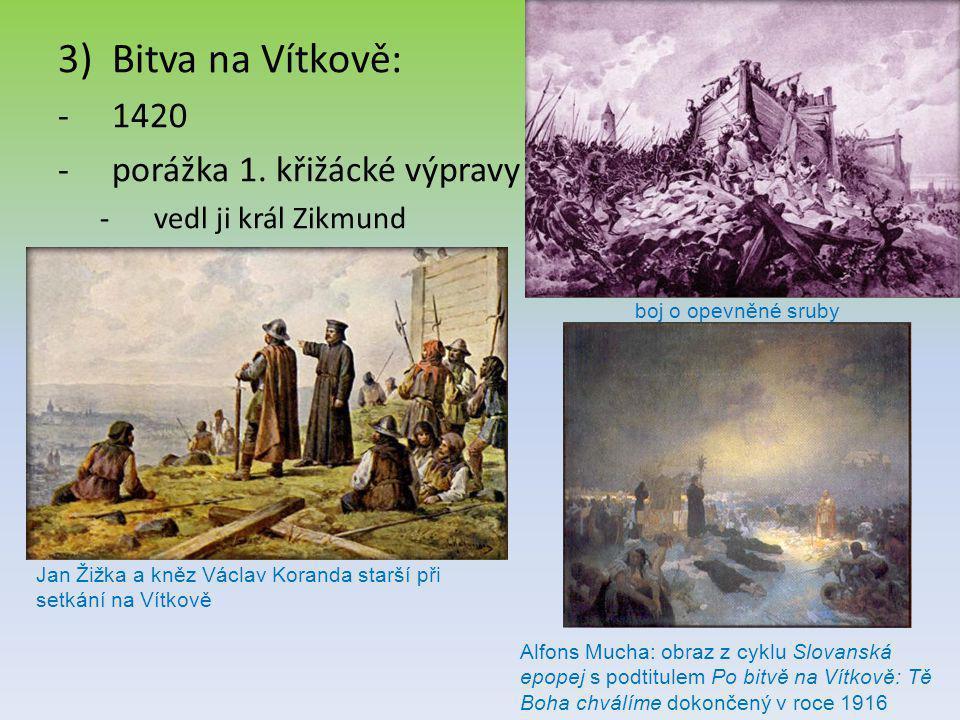 3)Bitva na Vítkově: -1420 -porážka 1. křižácké výpravy -vedl ji král Zikmund boj o opevněné sruby Jan Žižka a kněz Václav Koranda starší při setkání n