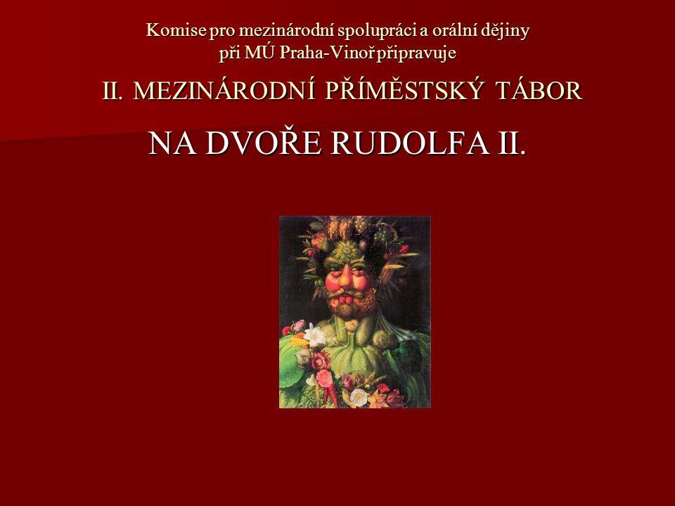 Komise pro mezinárodní spolupráci a orální dějiny při MÚ Praha-Vinoř připravuje II. MEZINÁRODNÍ PŘÍMĚSTSKÝ TÁBOR NA DVOŘE RUDOLFA II.