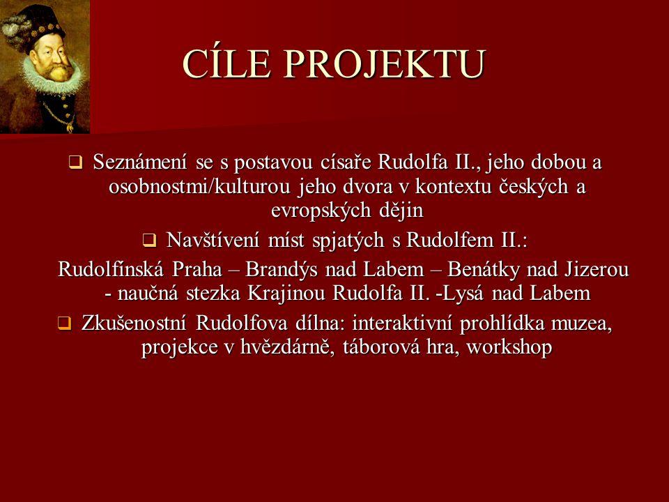 CÍLE PROJEKTU  Seznámení se s postavou císaře Rudolfa II., jeho dobou a osobnostmi/kulturou jeho dvora v kontextu českých a evropských dějin  Navští