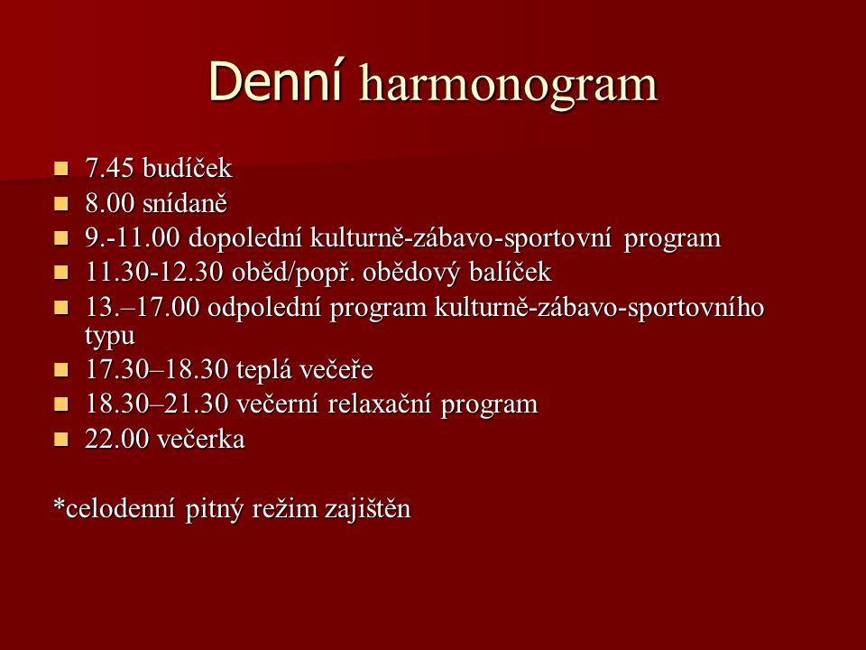 Denní harmonogram  7.45 budíček  8.00 snídaně  9.-11.00 dopolední kulturně-zábavo-sportovní program  11.30-12.30 oběd/popř. obědový balíček  13.–