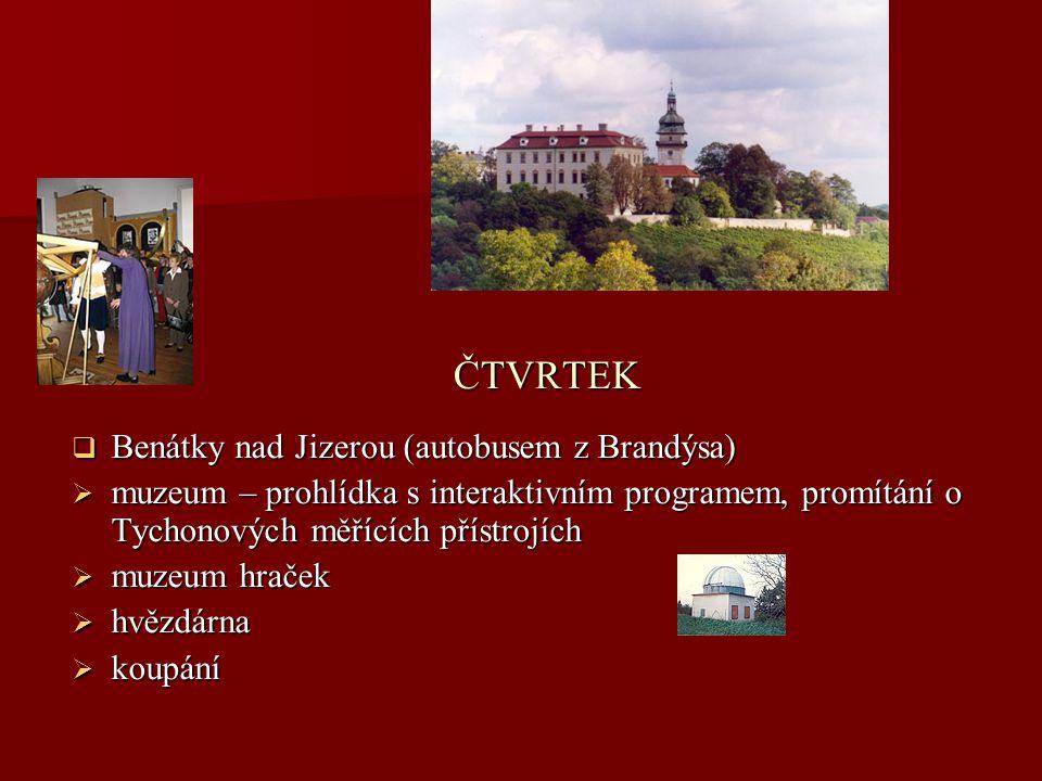 ČTVRTEK  Benátky nad Jizerou (autobusem z Brandýsa)  muzeum – prohlídka s interaktivním programem, promítání o Tychonových měřících přístrojích  mu
