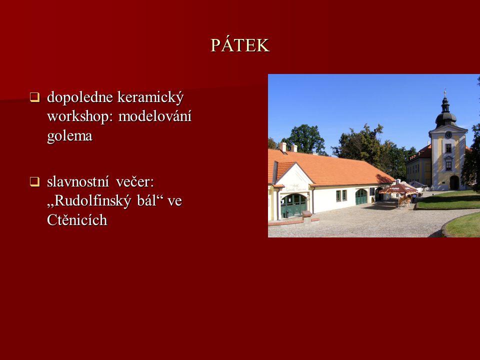 """PÁTEK  dopoledne keramický workshop: modelování golema  slavnostní večer: """"Rudolfinský bál"""" ve Ctěnicích"""