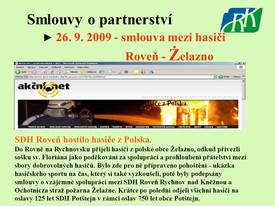 Smlouvy o partnerství ► 26. 9. 2009 - smlouva mezi hasiči Roveň - Ż elazno SDH Roveň hostilo hasiče z Polska. Do Rovně na Rychnovsku přijeli hasiči z