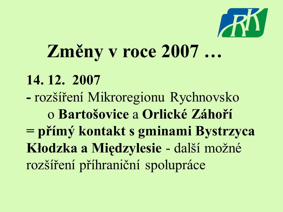 14. 12. 2007 - rozšíření Mikroregionu Rychnovsko o Bartošovice a Orlické Záhoří = přímý kontakt s gminami Bystrzyca Kłodzka a Międzylesie - další možn