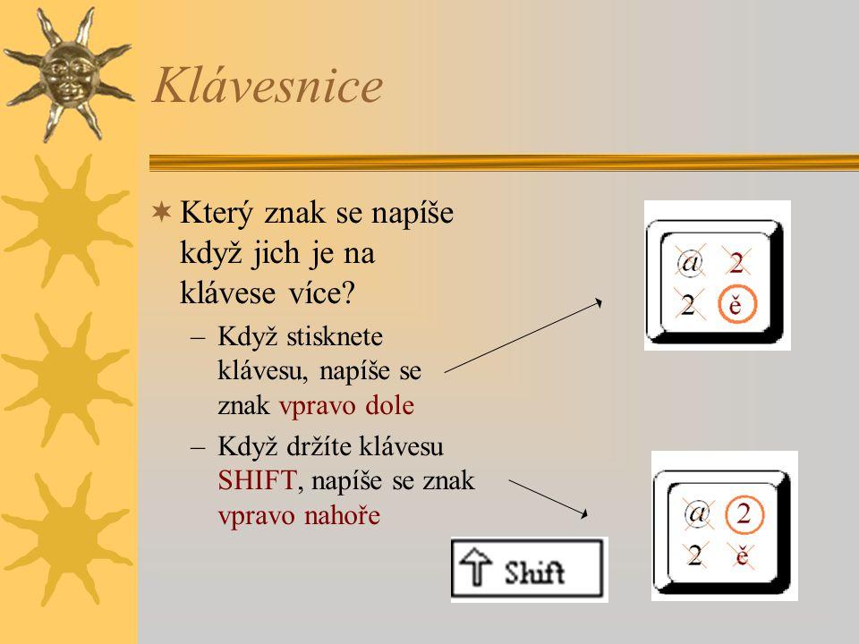Klávesnice  Který znak se napíše když jich je na klávese více? –Když stisknete klávesu, napíše se znak vpravo dole –Když držíte klávesu SHIFT, napíše