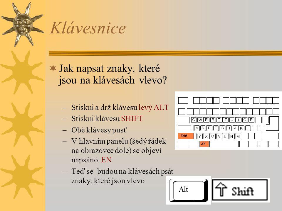 Klávesnice  Jak napsat znaky, které jsou na klávesách vlevo? –Stiskni a drž klávesu levý ALT –Stiskni klávesu SHIFT –Obě klávesy pusť –V hlavním pane