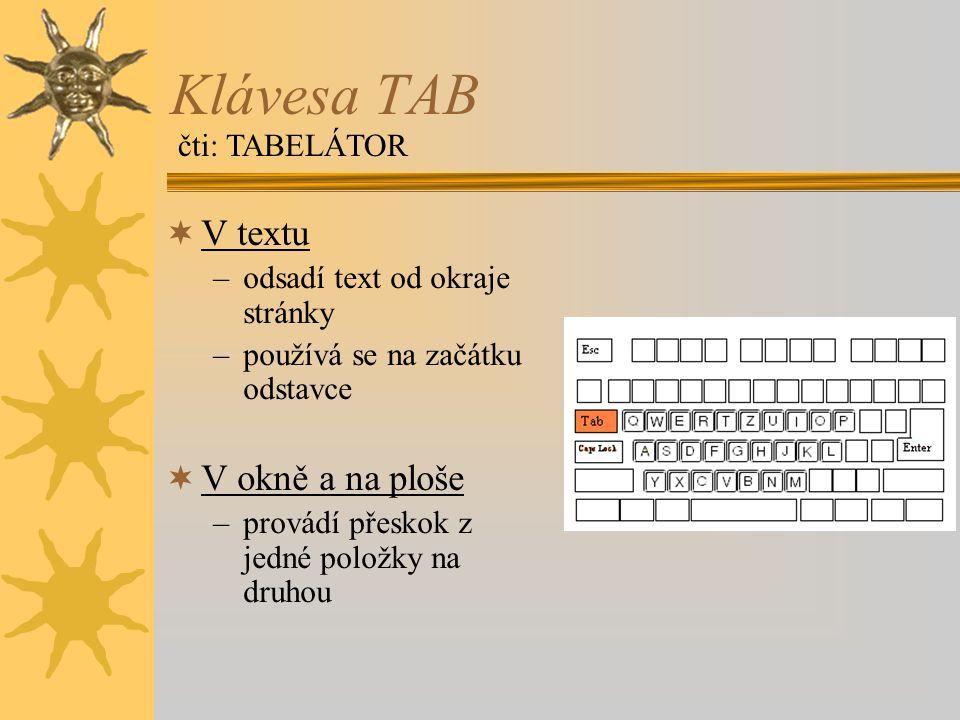 Klávesa TAB  V textu –odsadí text od okraje stránky –používá se na začátku odstavce  V okně a na ploše –provádí přeskok z jedné položky na druhou čt