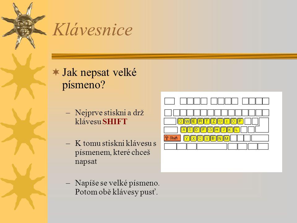 Klávesnice  Jak nepsat velké písmeno? –Nejprve stiskni a drž klávesu SHIFT –K tomu stiskni klávesu s písmenem, které chceš napsat –Napíše se velké pí
