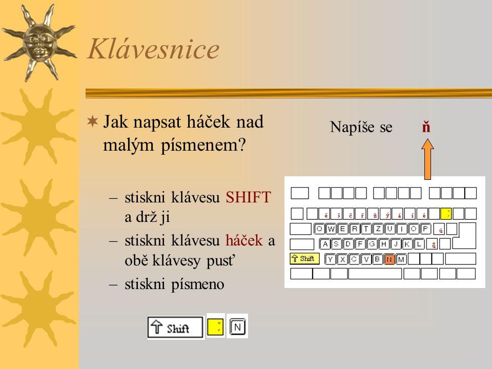 Klávesnice  Jak napsat háček nad malým písmenem? –stiskni klávesu SHIFT a drž ji –stiskni klávesu háček a obě klávesy pusť –stiskni písmeno Napíše se