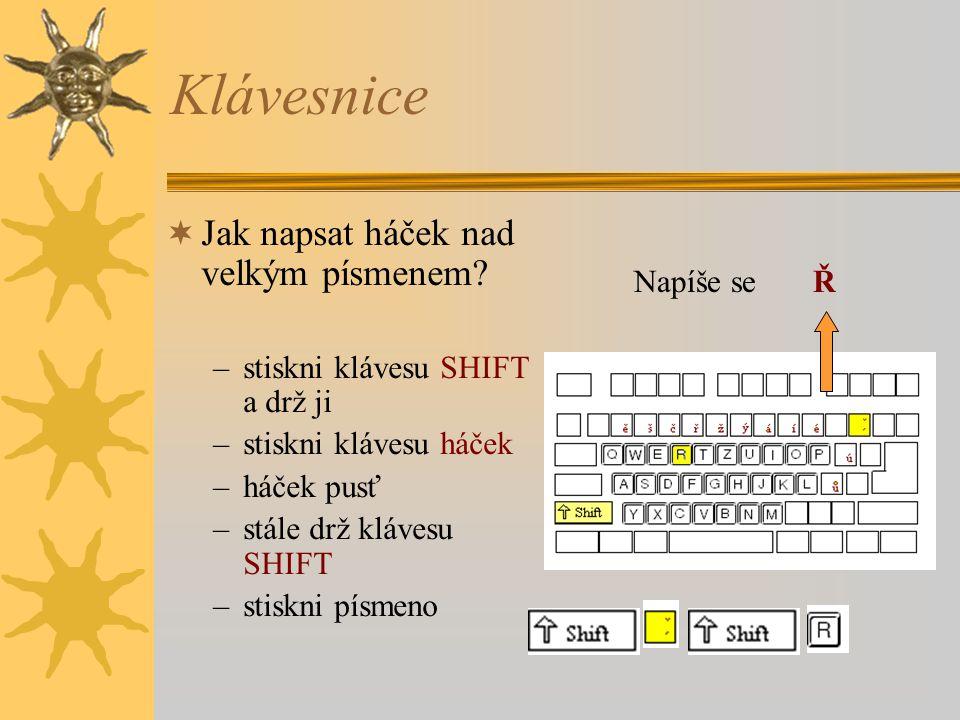 Klávesnice  Jak napsat háček nad velkým písmenem? –stiskni klávesu SHIFT a drž ji –stiskni klávesu háček –háček pusť –stále drž klávesu SHIFT –stiskn