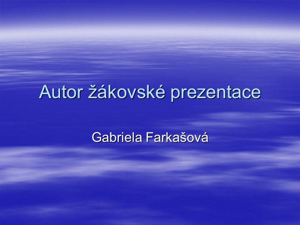 Autor žákovské prezentace Gabriela Farkašová