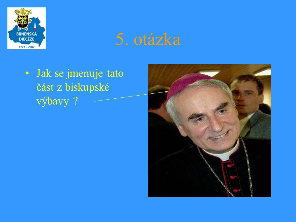 5. otázka •Jak se jmenuje tato část z biskupské výbavy ?