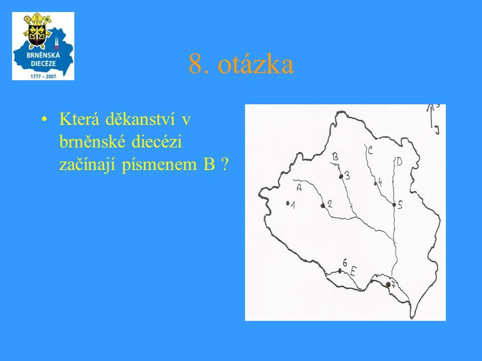 8. otázka •Která děkanství v brněnské diecézi začínají písmenem B ?