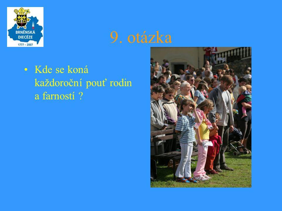 9. otázka •Kde se koná každoroční pouť rodin a farností ?