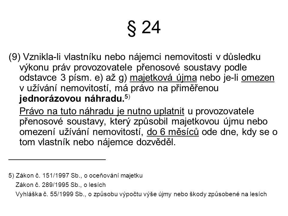 § 24 (9) Vznikla-li vlastníku nebo nájemci nemovitosti v důsledku výkonu práv provozovatele přenosové soustavy podle odstavce 3 písm. e) až g) majetko