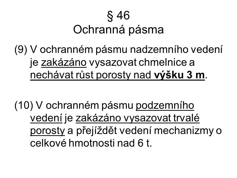§ 46 Ochranná pásma (9) V ochranném pásmu nadzemního vedení je zakázáno vysazovat chmelnice a nechávat růst porosty nad výšku 3 m. (10) V ochranném pá