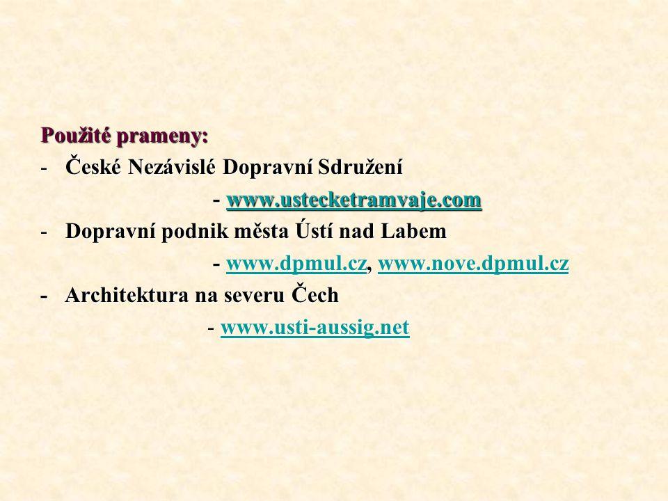 Použité prameny: -České Nezávislé Dopravní Sdružení - www.ustecketramvaje.com - www.ustecketramvaje.comwww.ustecketramvaje.com -Dopravní podnik města Ústí nad Labem - www.dpmul.cz, www.nove.dpmul.cz - www.dpmul.cz, www.nove.dpmul.czwww.dpmul.czwww.nove.dpmul.czwww.dpmul.czwww.nove.dpmul.cz - Architektura na severu Čech www.usti-aussig.net www.usti-aussig.net - www.usti-aussig.netwww.usti-aussig.net